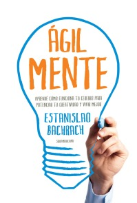 Agilmente_ Aprende como funciona tu cerebro parr mejor (Spanish Edition) - Estanislao Bachrach